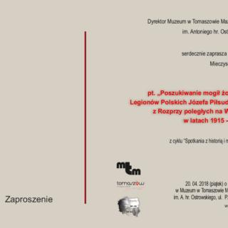 """""""Poszukiwanie mogił żołnierzy Legionów Polskich Józefa Piłsudskiego zRozprzy poległych na Wołyniu wlatach 1915 – 1916"""""""