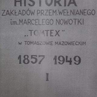 """Historia Zakładów Przemysłu Wełnianego im. Marcelego Nowotki """"TOMTEX"""" wTomaszowie Mazowieckim 1857 – 1949"""