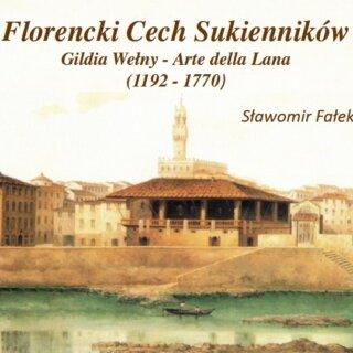 Florencki Cech Sukienników. Gildia Wełny – Arte della Lana (1192-1770)