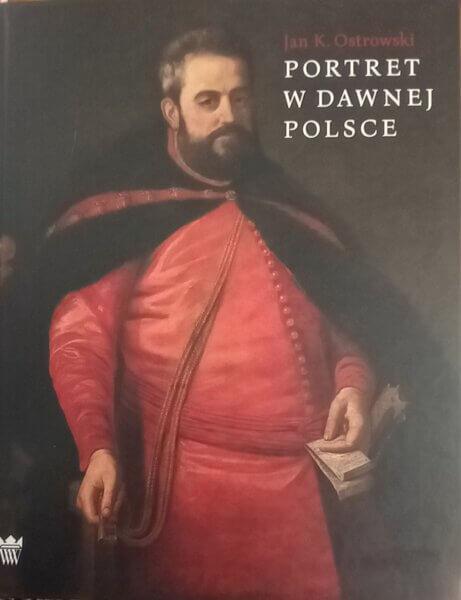 Portret wdawnej Polsce, Jan K. Ostrowski, Muzeum Pałacu Króla Jana III wWilanowie 2019 r.